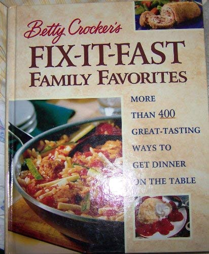 9781579543266: Betty Crocker's Fix-It-Fast Family Favorites: More Than 400 Great-Tasting Ways to Get Dinner on the Table