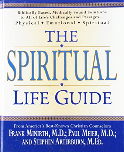 9781579543334: The Spiritual Life Guide: Biblically Based, Medically Sound Solutions to All of Life's Challenges and Passages--Physical, Emotional, Spiritual
