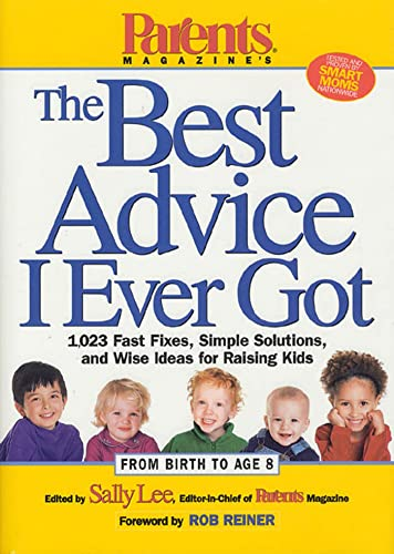 9781579543341: Parents Magazine's The Best Advice I Ever Got: 1,023 Fast Fixes, Simple Solutions, and Wise Ideas for Raising Kids
