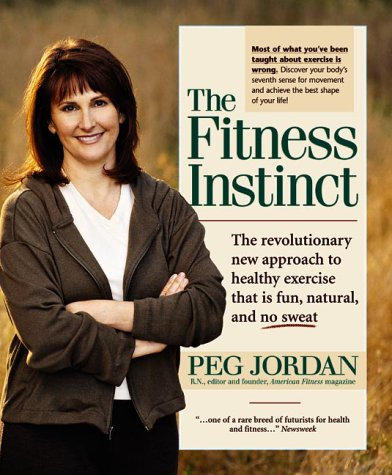 The Fitness Instinct: The Revolutionary Approach to Healthy Exercise that is Fun, Natural, and No-Sweat (1579543413) by Peg Jordan
