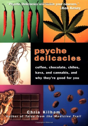 9781579543471: Psyche Delicacies: Coffee, Chocolate, Chiles, Kava, and Cannabis, and Why They're Good for You