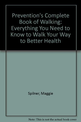 9781579543983: Prevention's Complete Book of Walking: Everything You Need to Know to Walk Your Way to Better Health