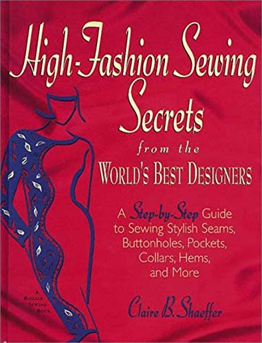High Fashion Sewing Secrets from the World's Best Designers: A Step-By-Step Guide to Sewing Stylish Seams, Buttonholes, Pockets, Collars, Hems, And More (Rodale Sewing Book) (9781579544157) by Claire B. Shaeffer