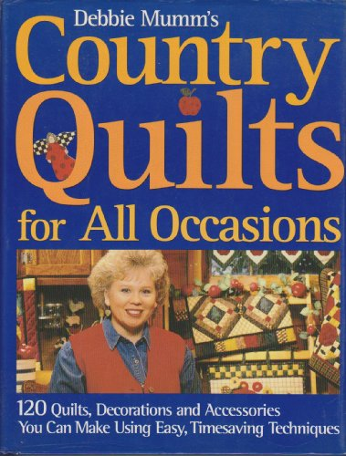 9781579544348: Debbie Mumm's country quilts for all occasions: 120 quilts, decorations and accessories you can make using easy, timesaving techniques by Debbie Mumm (2001-05-04)