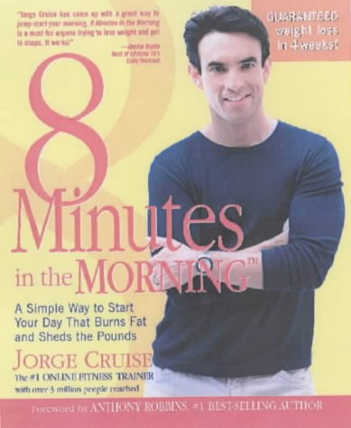 9781579544591: 8 Minutes in the Morning: A Simple Way to Start Your Day That Burns Fat and Sheds the Pounds [First Printing]