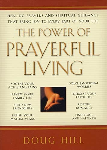 The Power of Prayerful Living: Healing Prayers and Spiritual Guidance That Bring Joy to Every Part of Your Life (1579544606) by Hill, Doug
