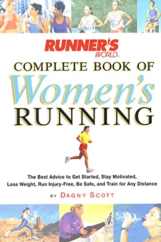 9781579544669: Runner's World Complete Book of Women's Running: The Best Advice to Get Started, Stay Motivated, Lose Weight, Run Injury-Free, Be Safe, and Train for Any Distance (Runner's World Complete Books)