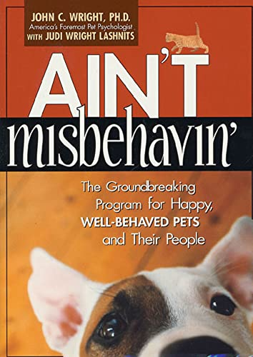 9781579545192: Ain't Misbehavin': The Groundbreaking Program for Happy, Well-Behaved Pets and Their People