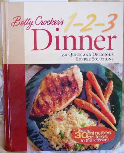 Betty Crocker's 1-2-3 Dinner: 350 Quick and Delicious Supper Solutions