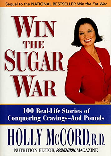 9781579545307: Win the Sugar War: 100 Real-Life Stories of Conquering Cravings--And Pounds