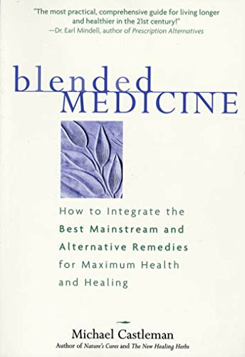 9781579545932: Blended Medicine: How to Integrate the Best Mainstream and Alternative Remedies for Maximum Health and Healing