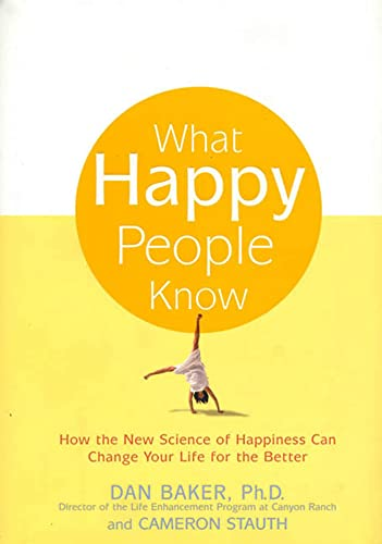 9781579546021: What Happy People Know: How the New Science of Happiness Can Change Your Life for the Better