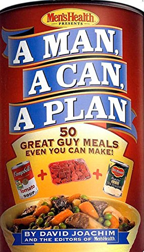 9781579546076: A Man, a Can, a Plan : 50 Great Guy Meals Even You Can Make