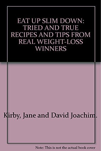EAT UP SLIM DOWN: TRIED AND TRUE RECIPES AND TIPS FROM REAL WEIGHT-LOSS WINNERS: Jane and David ...