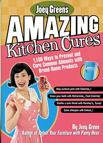 Joey Green's Amazing Kitchen Cures: 1,150 Ways to Prevent and Cure Common Ailments with Brand-Name Products (1579546447) by Joey Green