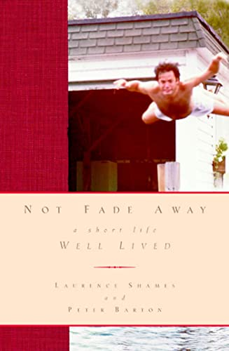 Not Fade Away: A Short Life Well Lived (1579546889) by Laurence Shames; Peter Barton