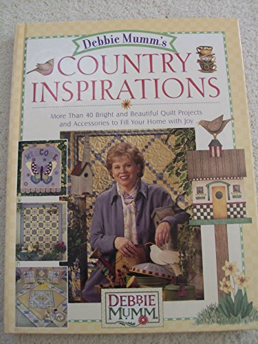 9781579546946: Debbie Mumm's Country Inspirations: More Than 40 Bright and Beautiful Quilt Projects and Accessories to Fill Your Home With Joy