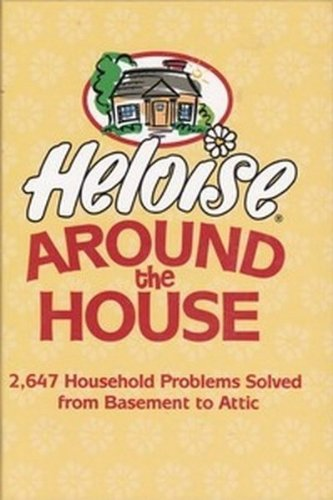 9781579546960: Heloise to the Rescue: 1,245 Household Problems Solved from Basement to Attic