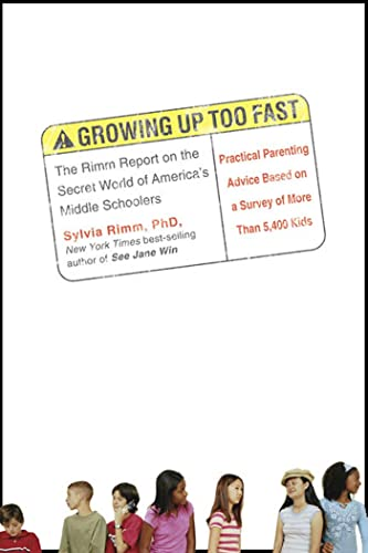 Growing Up Too Fast: The Rimm Report On the Secret World Of America's Middle Schoolers