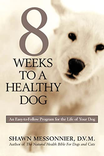 8 Weeks to a Healthy Dog: An Easy-to-Follow Program for the Life of Your Dog: Shawn Messonnier