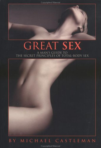 9781579547363: Great Sex: A Man's Guide to the Secret Principles of Total-Body Sex