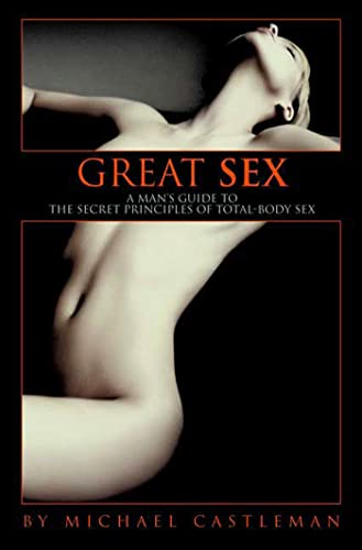 9781579547370: Great Sex: A Man's Guide to the Secret Principles of Total-Body Sex
