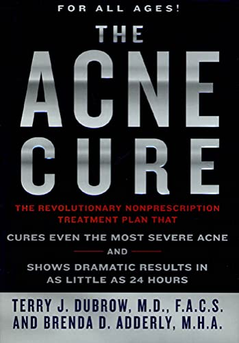 The Acne Cure: Dubrow, Terry J., Adderly M.H.A., Brenda