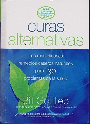 9781579547813: Curas Alternativas: Los Mas Eficaces Remedios Caseros Naturales Para 130 Problemas De Salud --2003 publication.