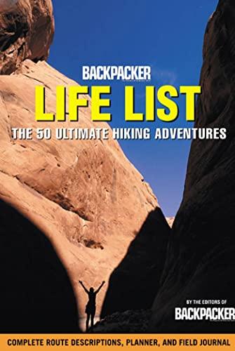 Backpacker Life List: The 50 Ultimate Hiking: Editors of Backpacker