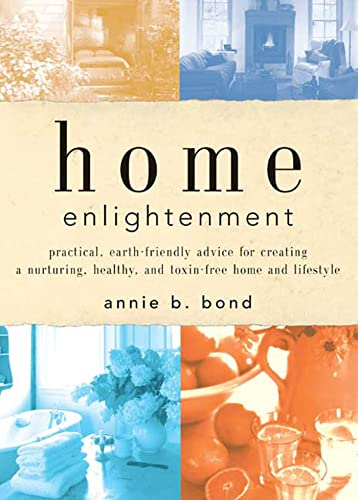 9781579548117: Home Enlightenment: Practical, Earth-Friendly Advice for Creating a Nurturing, Healthy, and Toxin-Free Home and Lifestyle