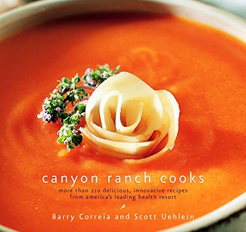 9781579548476: Canyon Ranch Cooks: More Than 200 Delicious, Innovative Recipes from America's Leading Health Resort