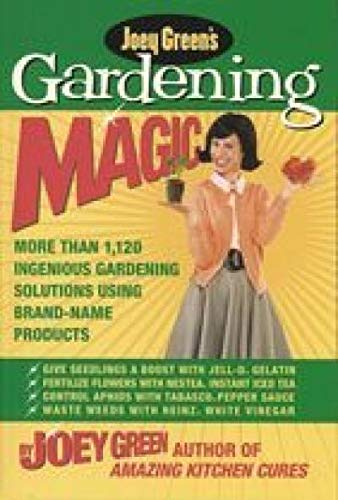 Gardening Magic: More Than 1,120 Ingenious Gardening Solutions Using Brand-Name Products (1579548547) by Joey Green