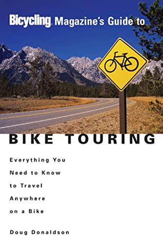 9781579548629: Bicycling Magazine's Guide to Bike Touring: Everything You Need to Know to Travel Anywhere on a Bike
