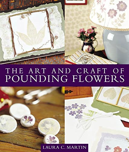 THE ART AND CRAFT OF POUNDING FLOWERS: Martin, Laura C.