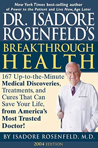 9781579549008: Dr. Isadore Rosenfeld's Breakthrough Health 2004: 167 Up-to-the Minute Medical Discoveries, Treatments, and Cures That Can Save Your Life, from America's Most Trusted Doctor!