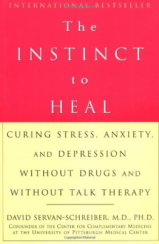 9781579549022: The Instinct to Heal: Curing Stress, Anxiety, and Depression Without Drugs and Without Talk Therapy