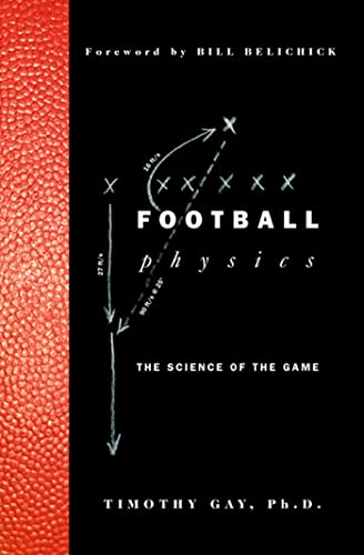 Football Physics: The Science of the Game: Gay, Timothy; Belichick, Bill