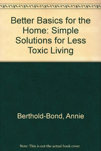 9781579549374: Better Basics for the Home: Simple Solutions for Less Toxic Living