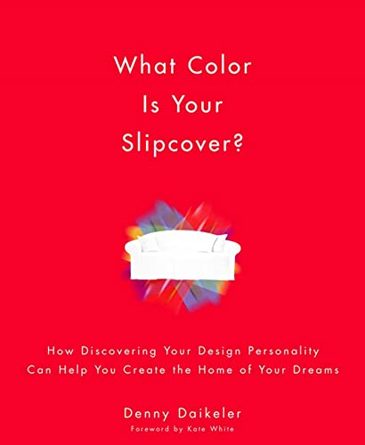 9781579549497: What Color Is Your Slipcover?: How Discovering Your Design Personality Can Help You Create the Home of Your Dreams