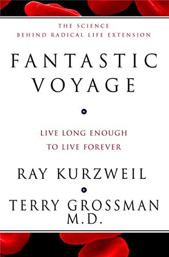 Fantastic Voyage: Live Long Enough to Live Forever: Ray Kurzweil and Terry Grossman