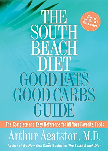 The South Beach Diet Good Fats/Good Carbs Guide: The Complete and Easy Reference for All Your Fav...