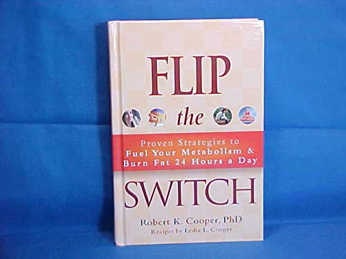 FLIP THE SWITCH: PROVEN STRATEGIES TO FUEL YOUR METABOLISM & BURN FAT 24 HOURS A DAY