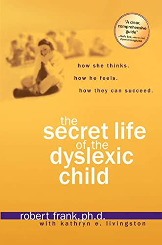 The Secret Life of the Dyslexic Child How She thinks. How He Feels. How They Can Succeed.: Frank, ...