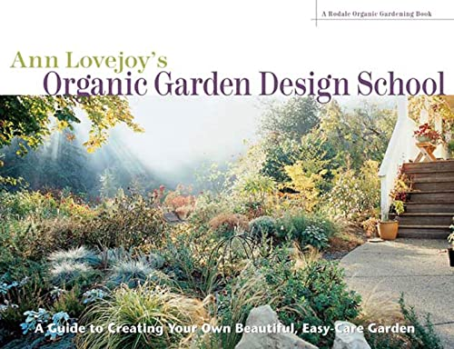 Ann Lovejoy's Organic Garden Design School (A Rodale Organic Gardening Book): Lovejoy, Ann