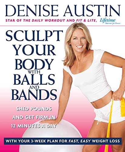 9781579549923: Sculpt Your Body with Balls and Bands: Shed Pounds and Get Firm in 12 Minutes a Day (With Your 3-Week Plan for Fast, Easy Weight Loss)