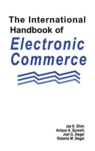The International Handbook of Electronic Commerce (1579582605) by Jae K. Shim; Anique A. Qureshi; Joel G. Siegel; Roberta M. Siegel