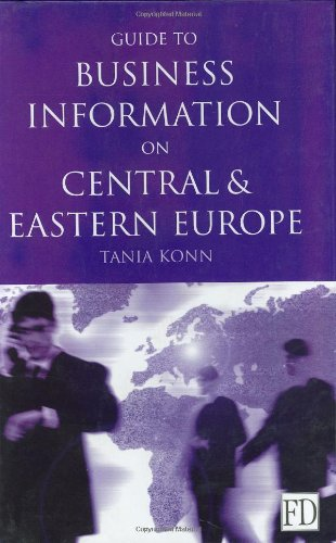 Guide to Business Information on Central and Eastern Europe: Konn, Tania