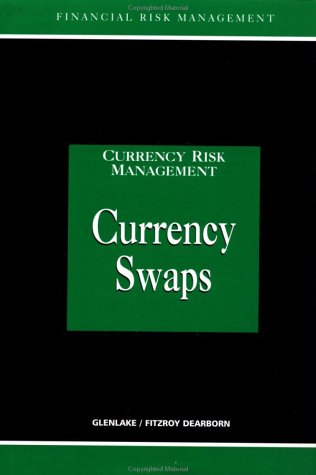 9781579582975: Currency Swaps (Glenlake Series in Risk Management)