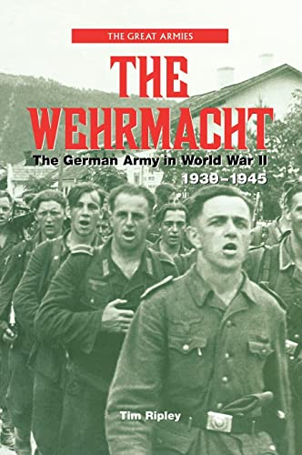 The Wehrmacht: The German Army in World War II, 1939-1945 (Great Armies): Ripley, Tim