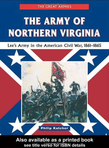 9781579583316: The Army of Northern Virginia: Lee's Army in the American Civil War, 1861-1865 (Great Armies)